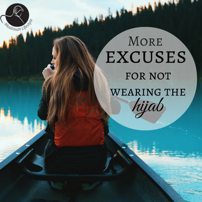 More excuses for not wearing the Hijab