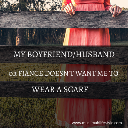 My boyfriend/husband/fiance doesn't want me to wear a scarf