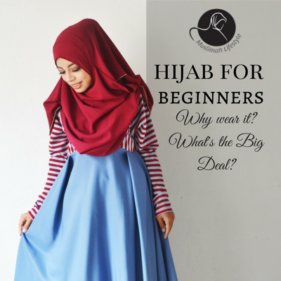Hijab for Beginners: Why wear it? What's the big deal?