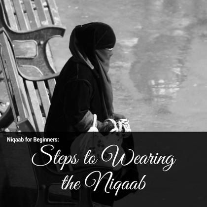 Niqab for Beginners: Steps to wearing the Niqab