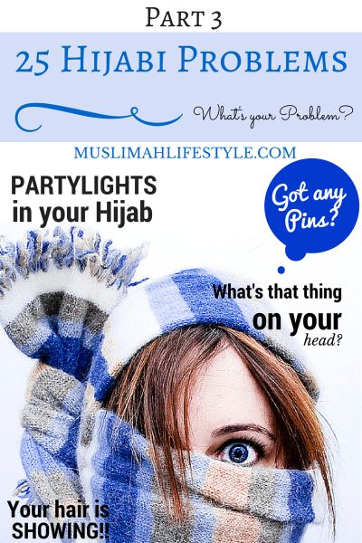 25 Hijabi Problems  – Part 3
