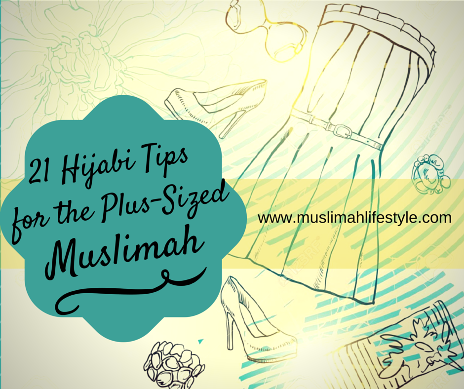 21 Tips for the Plus Sized Muslimah | www.muslimahlifestyle.com