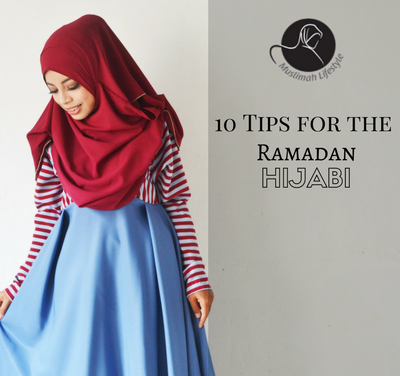 10 Tips for the Ramadan Hijabi