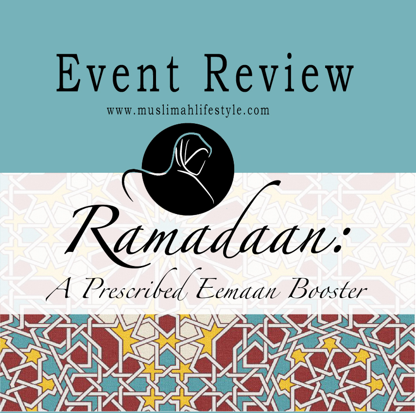 Event Review |Ramadan : A prescribed Eemaan booster