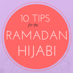 10 Tips for the Ramadan Hijabi | www.muslimahlifestyle.com