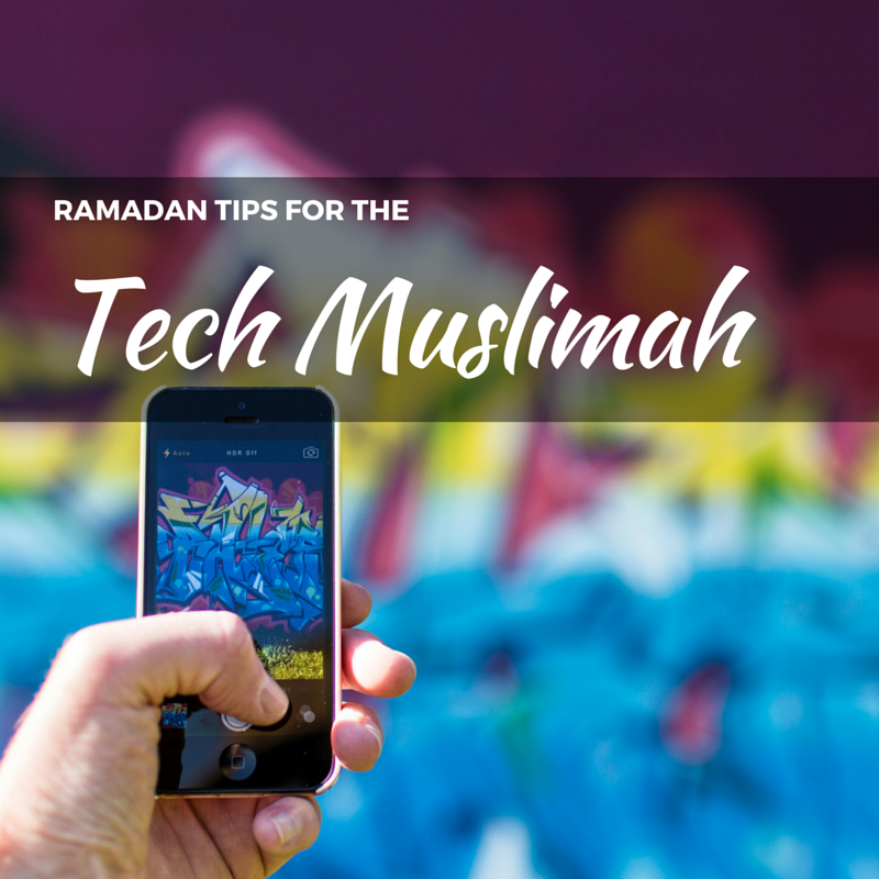 Tech Muslimah: Ramadan Tips