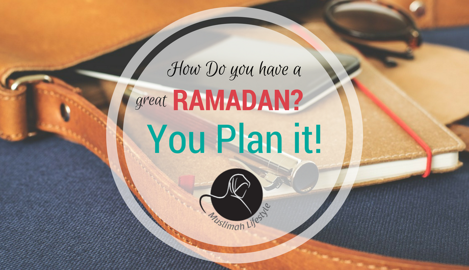 How do you have a GREAT Ramadan? YOU PLAN IT!!