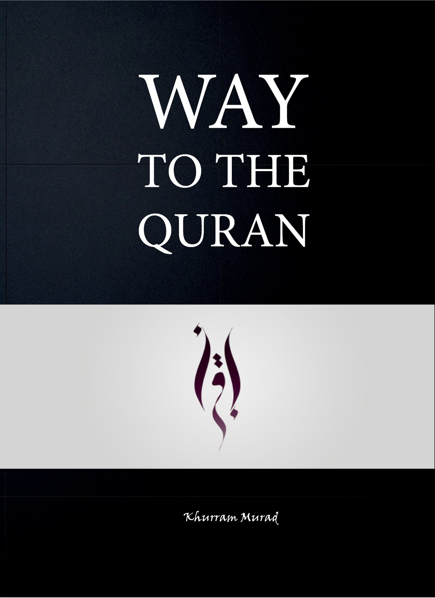 Way to the Quraan- Khurram Murad