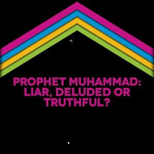 Webinar: Prophet Muhammad (pbuh): Liar, Deluded or Truthful?