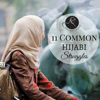11 Common Hijabi Struggles